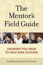 The Mentor's Field Guide : Answers You Need to Help Kids Succeed - Gail Manza
