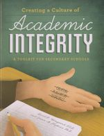 Creating a Culture of Academic Integrity : A Toolkit for Secondary Schools - David Wangaard