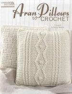 Aran Pillows to Crochet (Leisure Arts #4838) - Becky Stevens