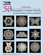 50 Fabulous Pineapple Motifs to Crochet (Leisure Arts #4864) - Rita Weiss Creative Partners