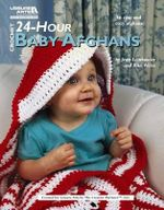 Crochet 24-Hour Baby Afghans (Leisure Arts #4883) - Rita Weiss Creative Partners