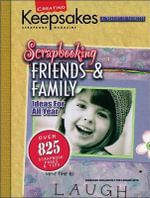 Scrapbooking Friends & Family (Leisure Arts #15933) : Ideas for All Year - Crafts Media LLC