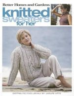 Better Homes and Gardens Knitted Sweaters for Her : Better Homes and Gardens Creative Collection (Leisure Arts) - Better Homes and Gardens
