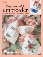 Teach Yourself to Embroider : Step-By-Step Instructions for 15 Beautiful Designs - Kooler Design Studio