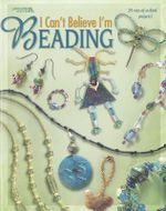 I Can't Believe I'm Beading - Leisure Arts