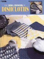 The Big Book of Dishcloths (Leisure Arts #3027) - Leisure Arts