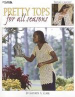 Pretty Tops for All Seasons - Kathryn A Clark