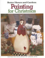 Better Homes and Gardens Painting for Christmas : Colorful Festive Ornaments, Tree Decorations, Cent... - Leisure Arts