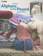 Afghans by the Pound : Crochet, 11 Afghans - Rita Weiss