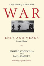 War : Ends and Means - 2nd Edition - Angelo M. Codevilla
