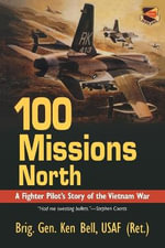 100 Missions North : A Fighter Pilot's Story of the Vietnam War - K. Bell