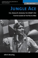 Jungle Ace : Col. Gerald R. Johnson, the USAAF's Top Fighter Leader of the Pacific War - John R. Bruning