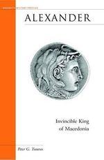 Alexander : Invincible King of Macedonia :  Invincible King of Macedonia - Peter Tsouras