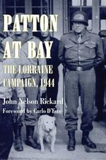 Patton at Bay : The Lorraine Campaign, 1944 - John Nelson Rickard