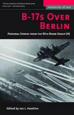 B-17's Over Berlin : Personal Stories from the 95th Bomb Group (H)