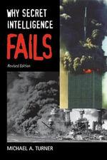 Why Secret Intelligence Fails - Michael A. Turner