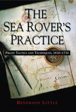 The Sea Rover's Practice : Pirate Tactics and Techniques, 1630-1730 - Benerson Little