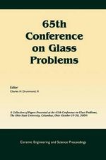 65th Conference on Glass Problems : A Collection of Papers Presented at the 65th Conference on Glass Problems, the Ohio State University, Columbus, Ohio, October 19-20, 2004 - Charles H. Drummond III