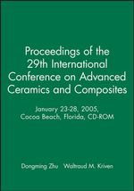 Proceedings of the 29th International Conference on Advanced Ceramics and Composites, January 23-28, 2005, Cocoa Beach, Florida