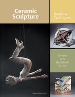 Ceramic Sculpture : Inspiring Techniques
