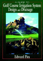 A Guide to Golf Course Irrigation System Design and Drainage : Turfgrass Science and Practice - Edward Pira