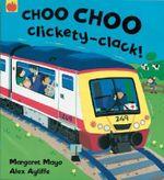 Choo Choo Clickety-Clack! - Margaret Mayo