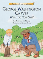 George Washington Carver What Do You See? - Janet Benge