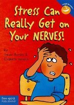 Stress Can Really Get on Your Nerves! - Elizabeth Verdick