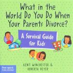 What in the World Do You Do When Your Parents Divorce? : A Survival Guide for Kids - Roberta Beyer