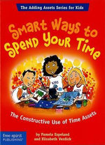 Smart Ways to Spend Your Time : The Constructive Use of Time Assets : The Adding Assets Series for Kids - Pamela Espeland