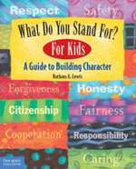 What Do You Stand For?: For Kids : A Guide to Building Character - Barbara A. Lewis