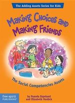 Making Choices and Making Friends : The Social Competencies Assets : The Adding Assets Series for Kids - Pamela Espeland