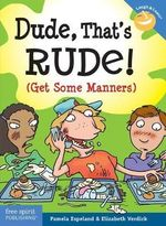Dude, That's Rude! (Get Some Manners) : Laugh & Learn Series - Pamela Espeland