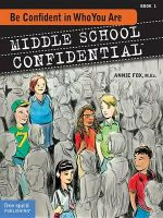 Be Confident in Who You Are : Middle School Confidential : Book 1 - Annie Fox