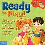 Ready to Play! : A Tale of Toys and Friends, and Barely Any Bickering - Stacey R. Kaye