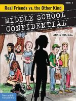 Real Friends vs. the Other Kind : Middle School Confidential : Book 2 - Annie Fox