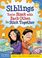 Siblings.  You're Stuck with Each Other, So Stick Together : Laugh & Learn Series - James J. Crist