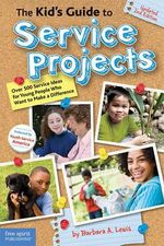 The Kid's Guide to Service Projects : Over 500 Service Ideas for Young People Who Want to Make a Difference - Barbara A. Lewis