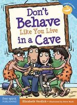 Don't Behave Like You Live in a Cave : Laugh & Learn Series - Elizabeth Verdick