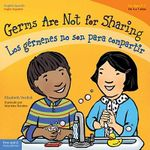 Germs Are Not for Sharing / Los Germenes No Son Para Compartir - Elizabeth Verdick