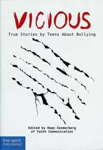 Vicious : True Stories by Teens About Bullying