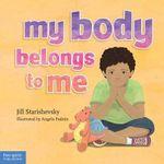 My Body Belongs to Me : A Book About Body Safety - Jill Starishevsky