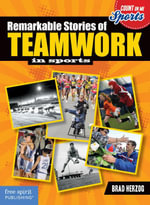 Remarkable Stories of Teamwork in Sports - Brad Herzog