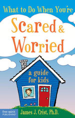 What to Do When You're Scared & Worried : A Guide for Kids - James J. Crist