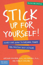 Stick Up for Yourself! : Every Kid's Guide to Personal Power and Positive Self-Esteem - Gershen Kaufman