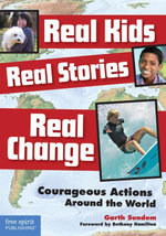 Real Kids, Real Stories, Real Change : Courageous Actions Around the World - Garth Sundem