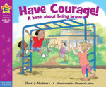 Have Courage! : A book about being brave - Cheri J. Meiners