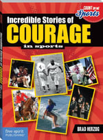 Incredible Stories of Courage in Sports - Brad Herzog