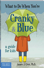 What to Do When You're Cranky & Blue : A Guide for Kids - James J. Crist