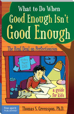 What to Do When Good Enough Isn't Good Enough : The Real Deal on Perfectionism: A Guide for Kids - Thomas S. S. Greenspon Ph., P Greenspon